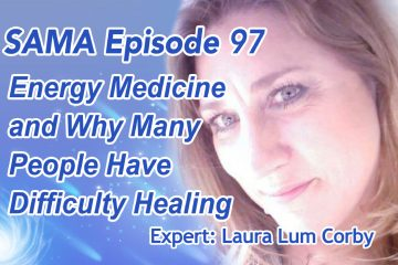 [SAMA] Episode 97: Energy Medicine and Why Many People Have Difficulty Healing