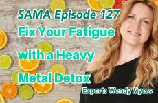 [SAMA] Episode 127: Fix Your Fatigue with a Heavy Metal Detox