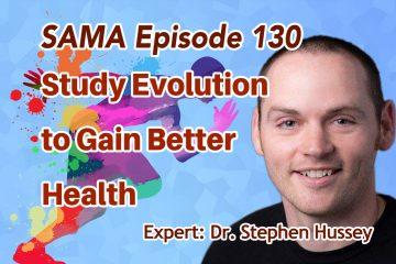 [SAMA] Episode 130: Study Evolution to Gain Better Health